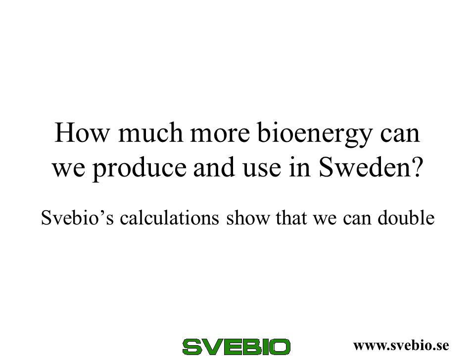 How much more bioenergy can we produce and use in Sweden
