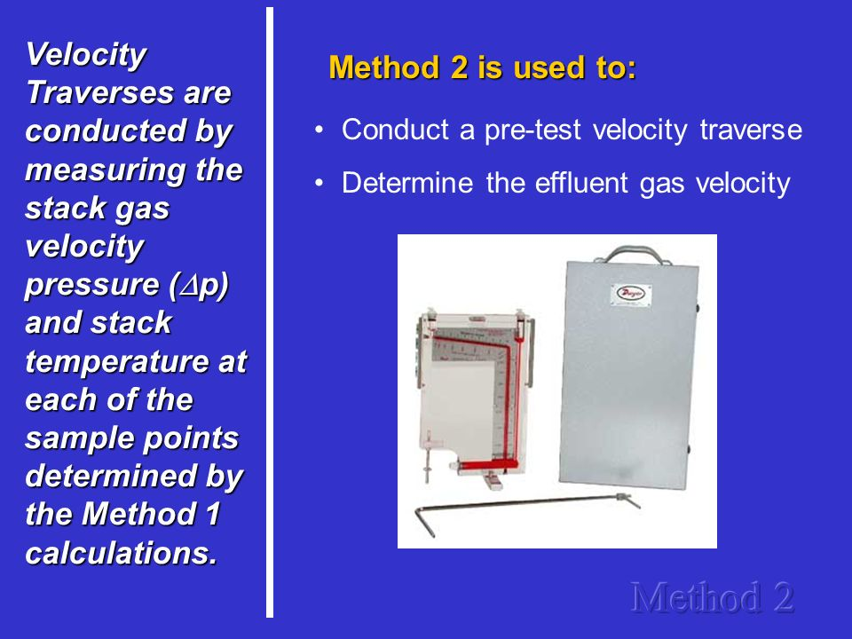 Velocity Traverses are conducted by measuring the stack gas velocity pressure (Dp) and stack temperature at each of the sample points determined by the Method 1 calculations.
