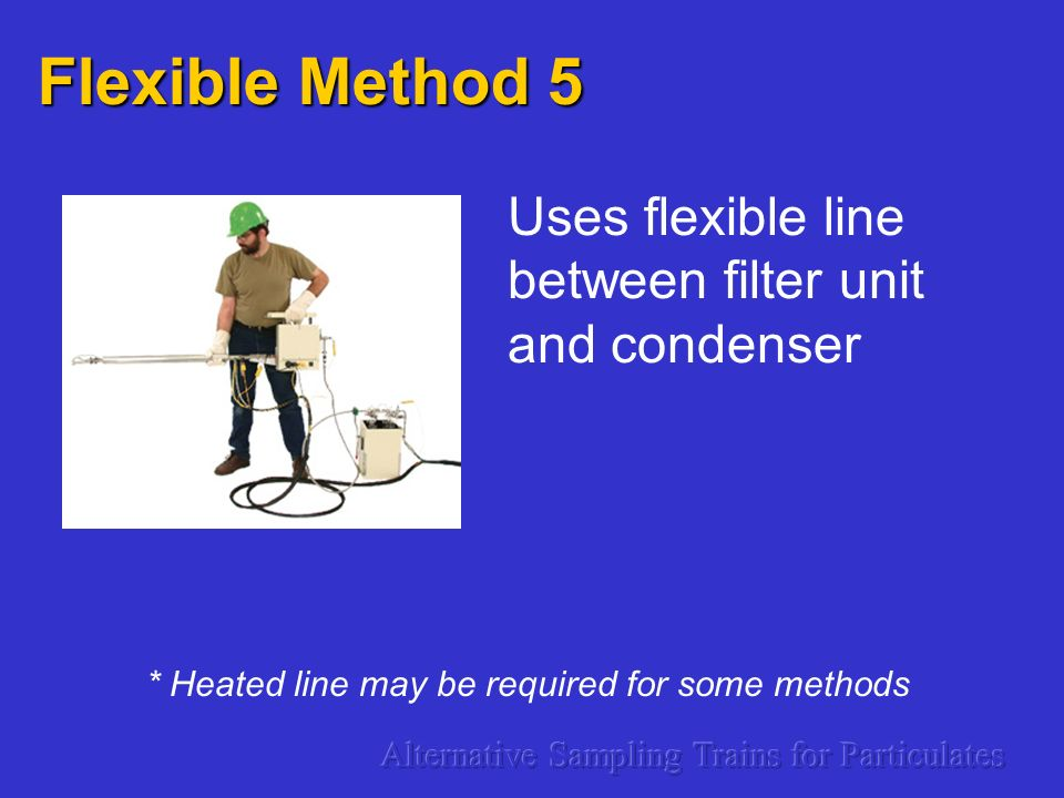 Flexible Method 5 Uses flexible line between filter unit and condenser