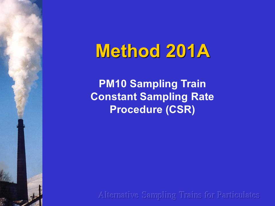 Method 201A PM10 Sampling Train Constant Sampling Rate Procedure (CSR)