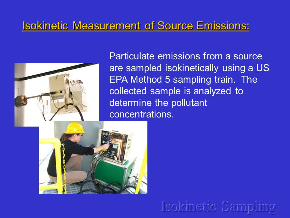Isokinetic Sampling Isokinetic Measurement of Source Emissions: