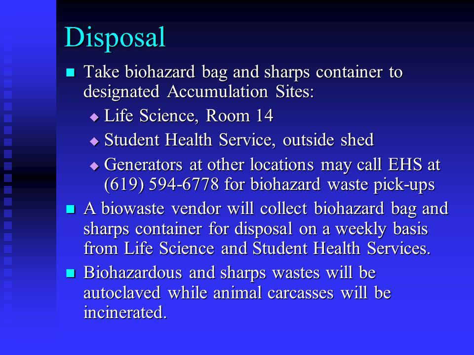 Disposal Take biohazard bag and sharps container to designated Accumulation Sites: Life Science, Room 14.