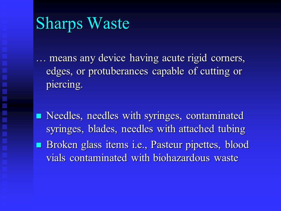 Sharps Waste … means any device having acute rigid corners, edges, or protuberances capable of cutting or piercing.