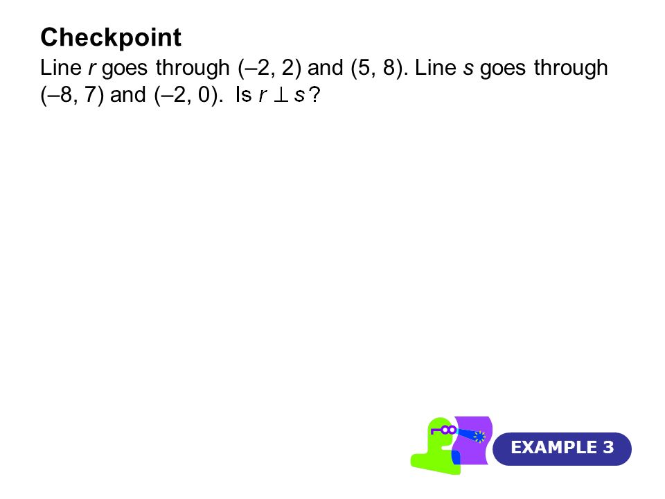 CheckpointLine r goes through (–2, 2) and (5, 8).Line s goes through (–8, 7) and (–2, 0).