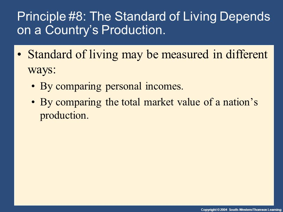 Standard of living may be measured in different ways: