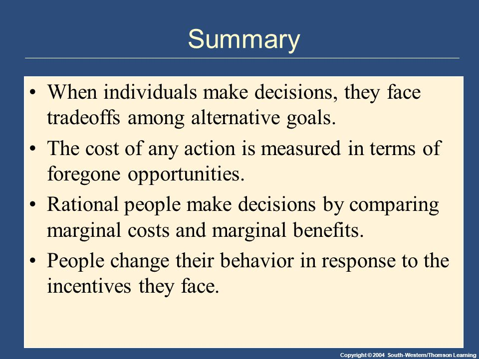 Summary When individuals make decisions, they face tradeoffs among alternative goals.
