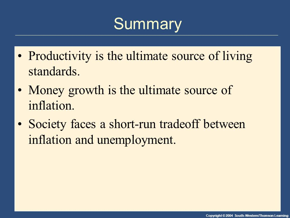 Summary Productivity is the ultimate source of living standards.