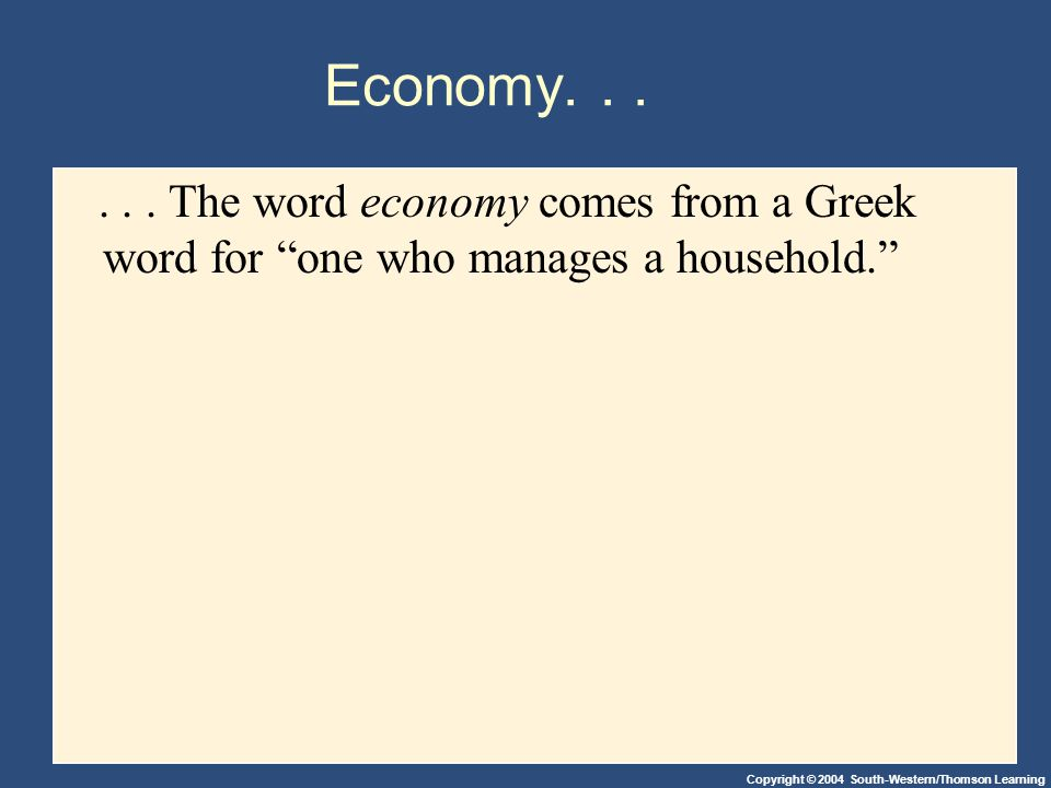 Economy. . . . . . The word economy comes from a Greek word for one who manages a household.