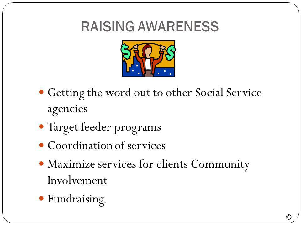 RAISING AWARENESSGetting the word out to other Social Service agencies. Target feeder programs. Coordination of services.