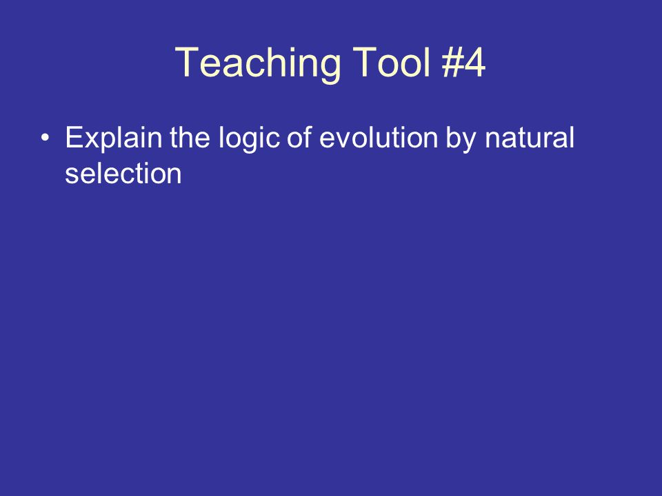 Teaching Tool #4 Explain the logic of evolution by natural selection