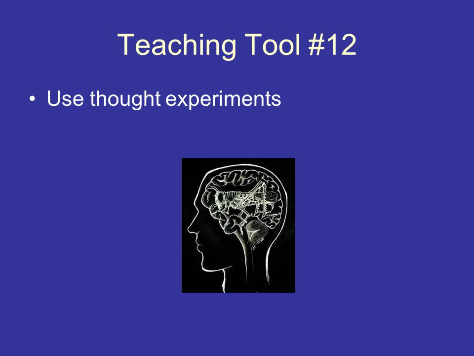 Teaching Tool #12 Use thought experiments
