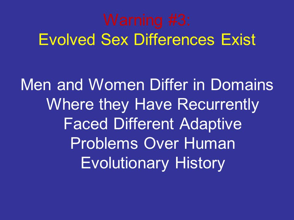 Warning #3: Evolved Sex Differences Exist