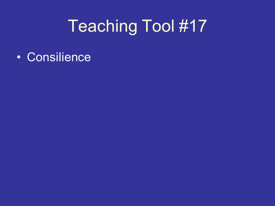Teaching Tool #17 Consilience