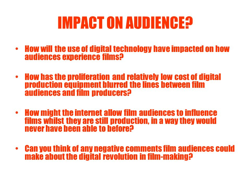 IMPACT ON AUDIENCE How will the use of digital technology have impacted on how audiences experience films