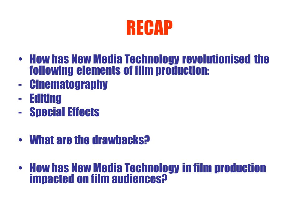 RECAPHow has New Media Technology revolutionised the following elements of film production: Cinematography.