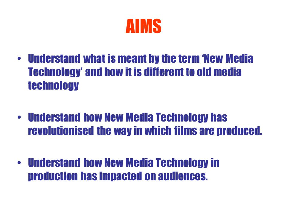 AIMS Understand what is meant by the term 'New Media Technology' and how it is different to old media technology.