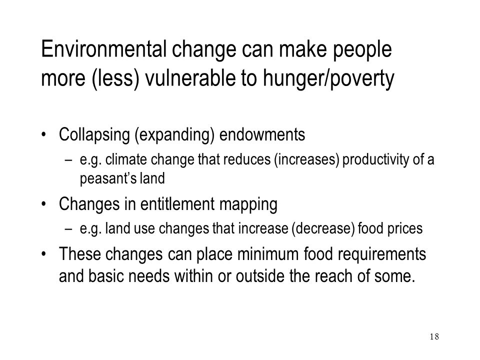 Environmental change can make people more (less) vulnerable to hunger/poverty