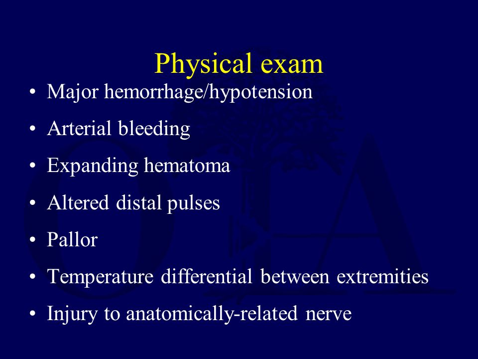 Physical exam Major hemorrhage/hypotension Arterial bleeding