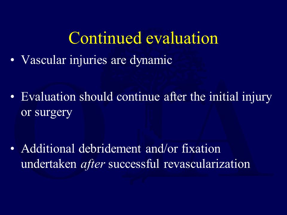 Continued evaluation Vascular injuries are dynamic