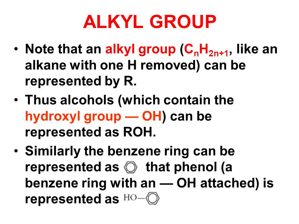ALKYL GROUP Note that an alkyl group (CnH2n+1, like an alkane with one H removed) can be represented by R.