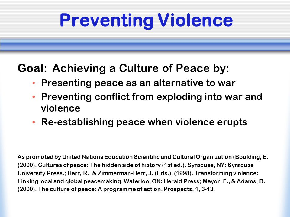 Preventing Violence Goal: Achieving a Culture of Peace by: