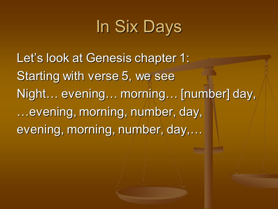 In Six Days Let's look at Genesis chapter 1: