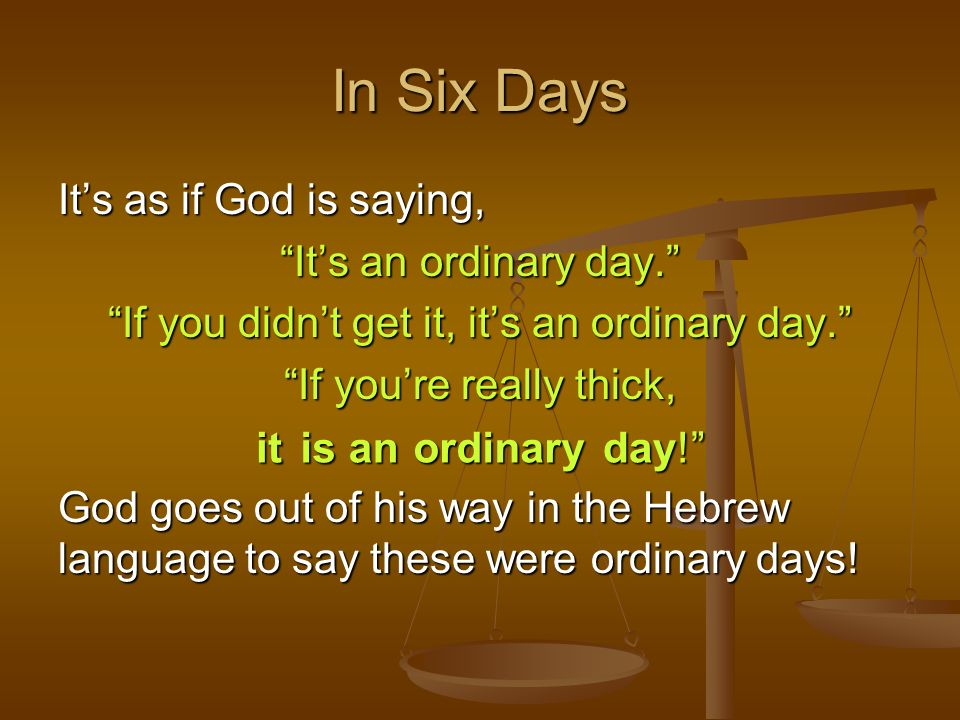 In Six Days It's as if God is saying, It's an ordinary day.