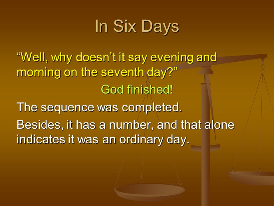 In Six Days Well, why doesn't it say evening and morning on the seventh day God finished! The sequence was completed.