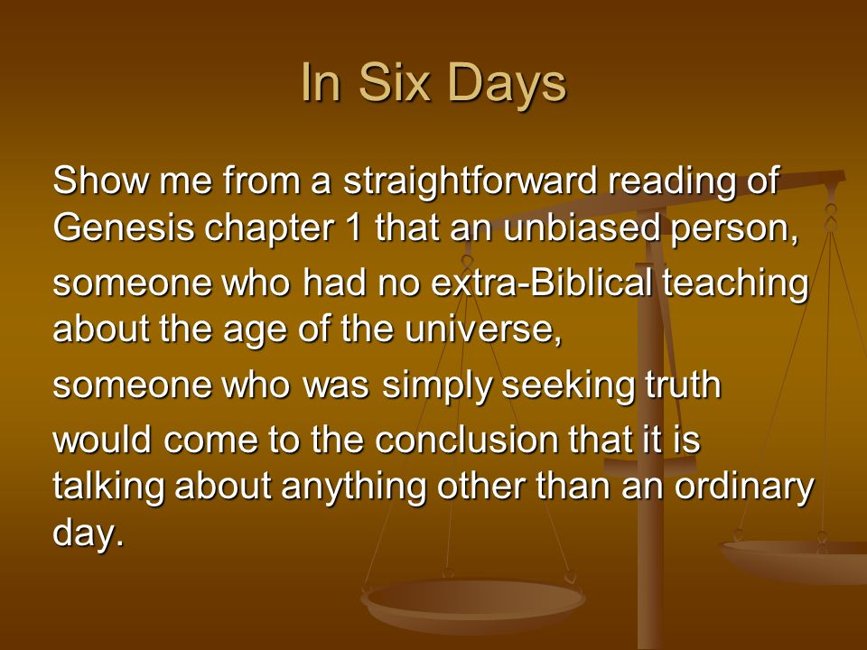 In Six Days Show me from a straightforward reading of Genesis chapter 1 that an unbiased person,