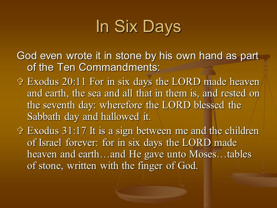 In Six DaysGod even wrote it in stone by his own hand as part of the Ten Commandments: