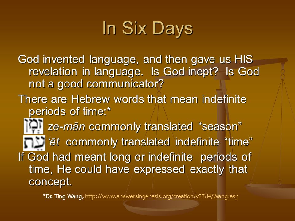 In Six Days God invented language, and then gave us HIS revelation in language. Is God inept Is God not a good communicator