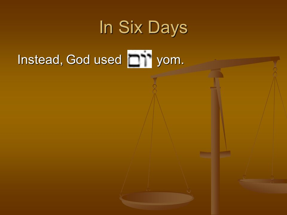 In Six Days Instead, God used yom.