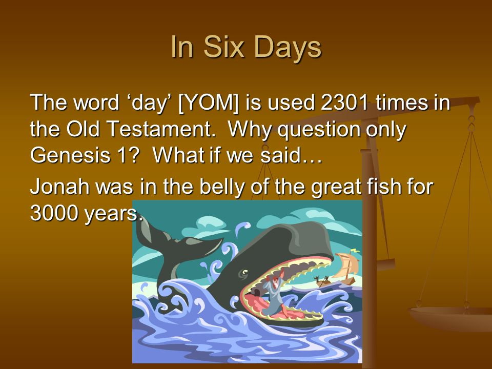 In Six Days The word 'day' [YOM] is used 2301 times in the Old Testament. Why question only Genesis 1 What if we said…