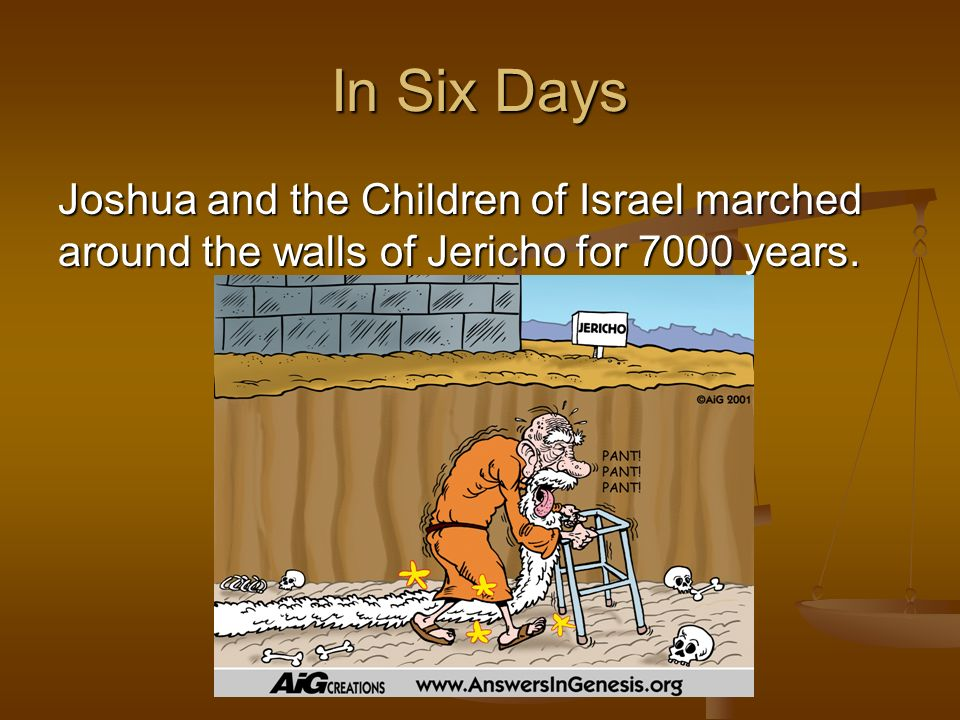 In Six Days Joshua and the Children of Israel marched around the walls of Jericho for 7000 years.
