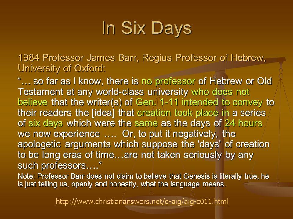 In Six Days 1984 Professor James Barr, Regius Professor of Hebrew, University of Oxford: