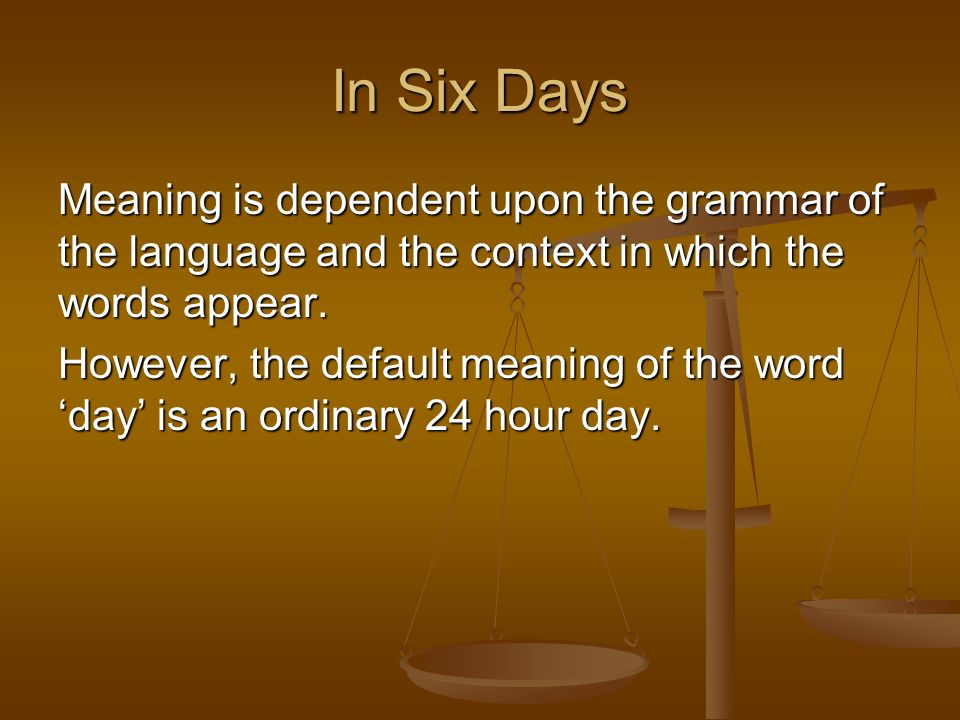 In Six Days Meaning is dependent upon the grammar of the language and the context in which the words appear.