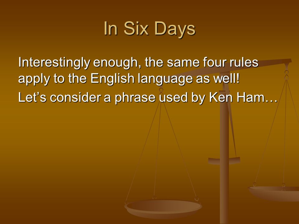 In Six Days Interestingly enough, the same four rules apply to the English language as well.
