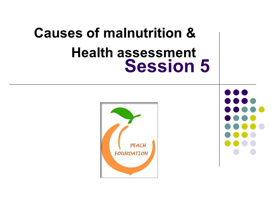 Causes of malnutrition & Health assessment