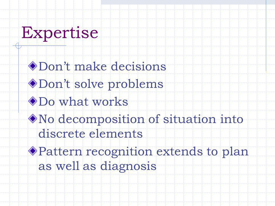 Expertise Don't make decisions Don't solve problems Do what works