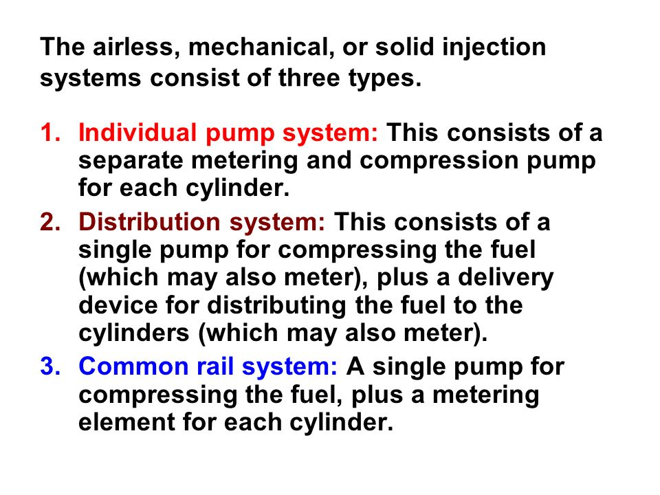 The airless, mechanical, or solid injection systems consist of three types.