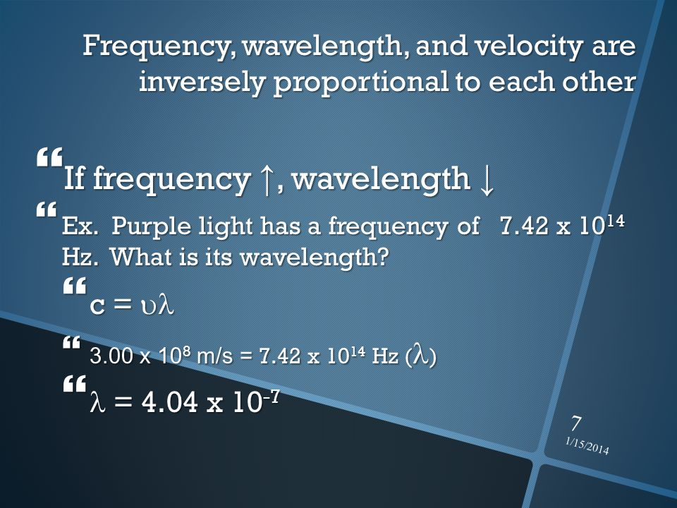If frequency ↑, wavelength ↓