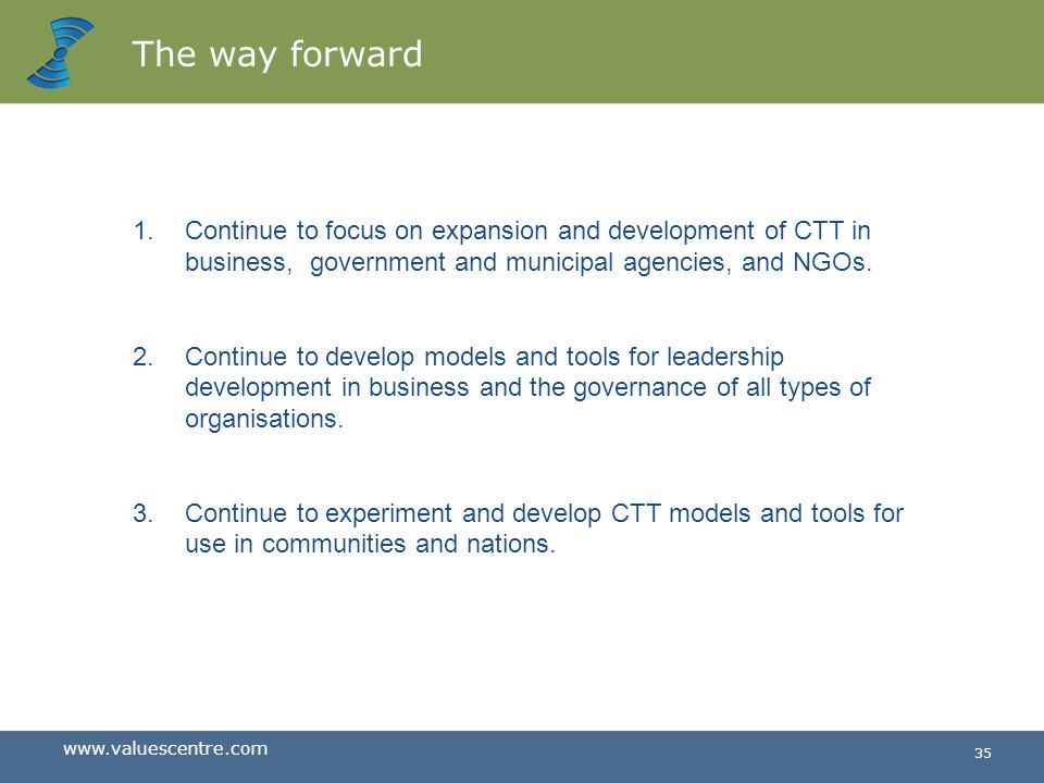 The way forward Continue to focus on expansion and development of CTT in business, government and municipal agencies, and NGOs.
