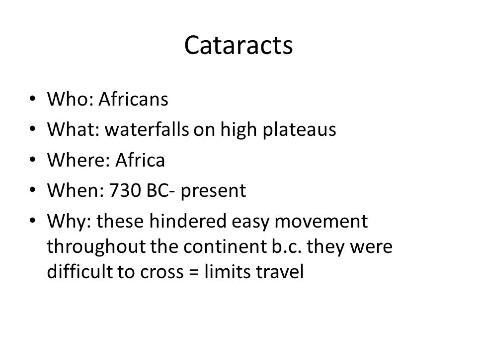 Cataracts Who: Africans What: waterfalls on high plateaus