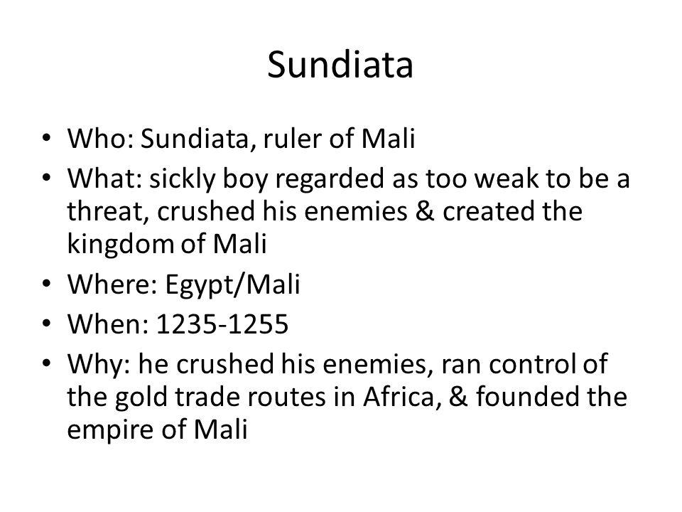 Sundiata Who: Sundiata, ruler of Mali