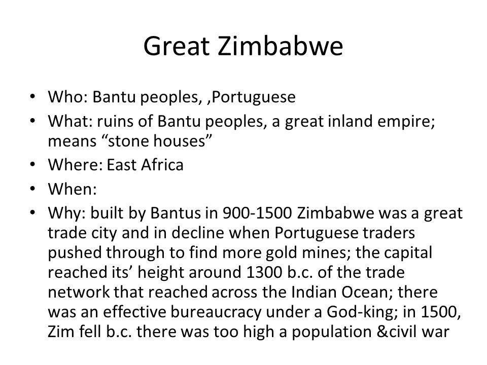 Great Zimbabwe Who: Bantu peoples, ,Portuguese