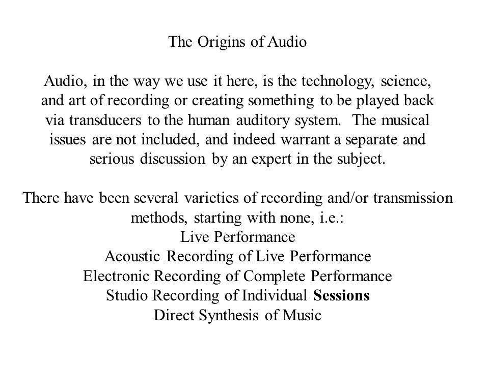Audio, in the way we use it here, is the technology, science,