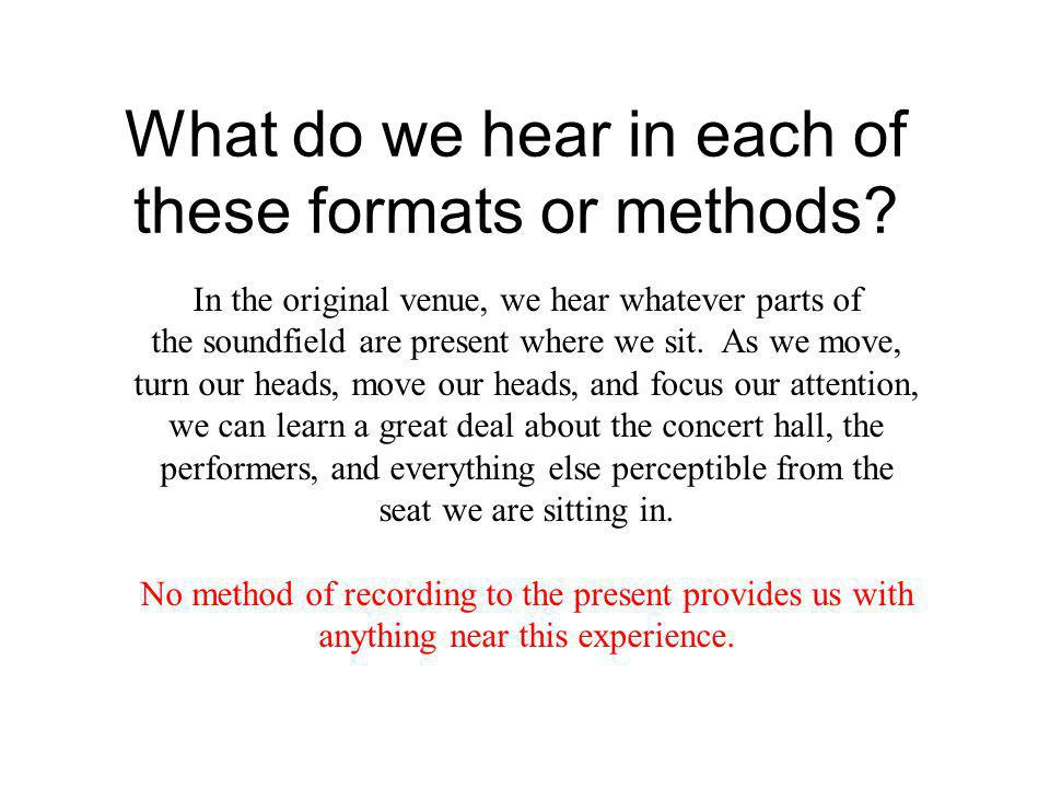 What do we hear in each of these formats or methods