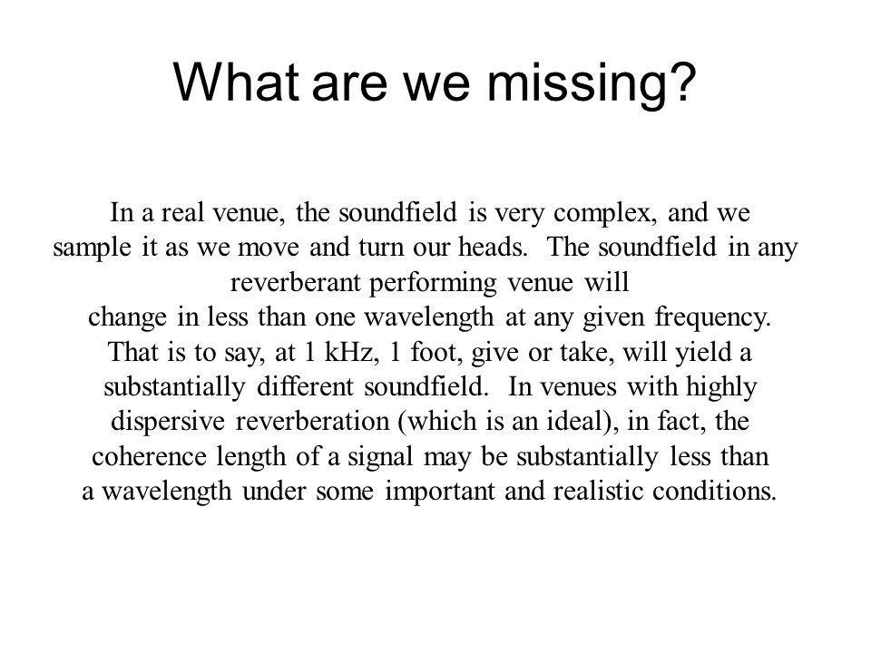 What are we missing In a real venue, the soundfield is very complex, and we. sample it as we move and turn our heads. The soundfield in any.