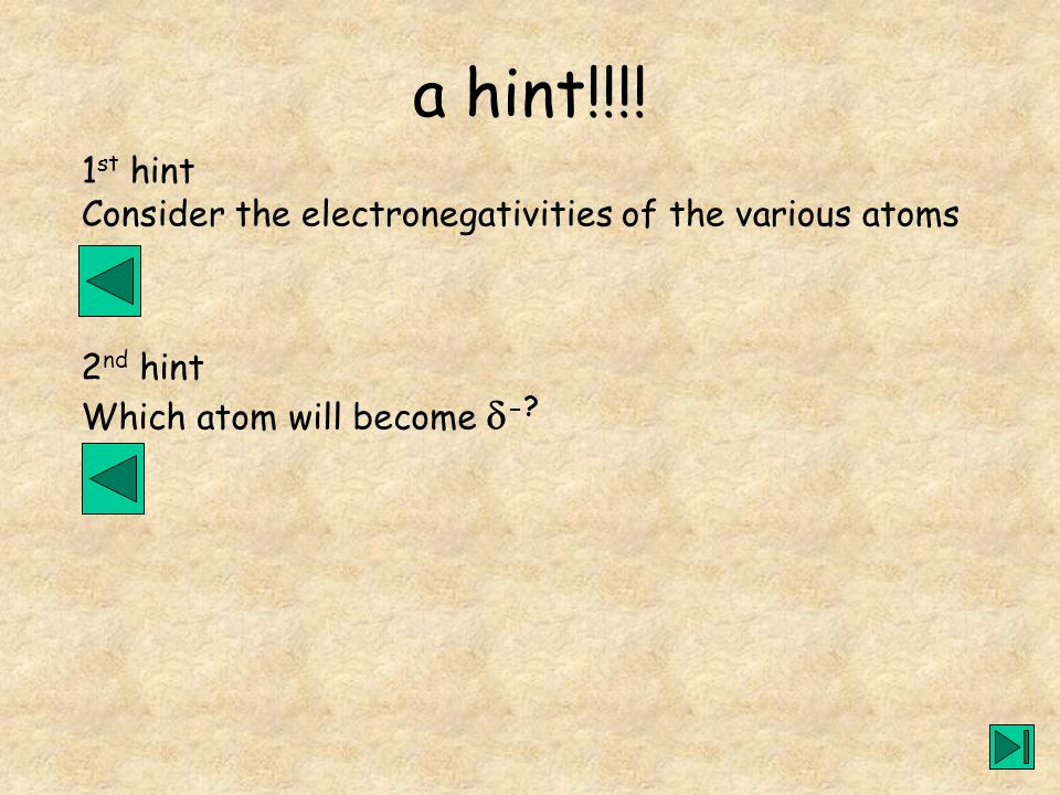 a hint!!!. 1st hint. Consider the electronegativities of the various atoms.