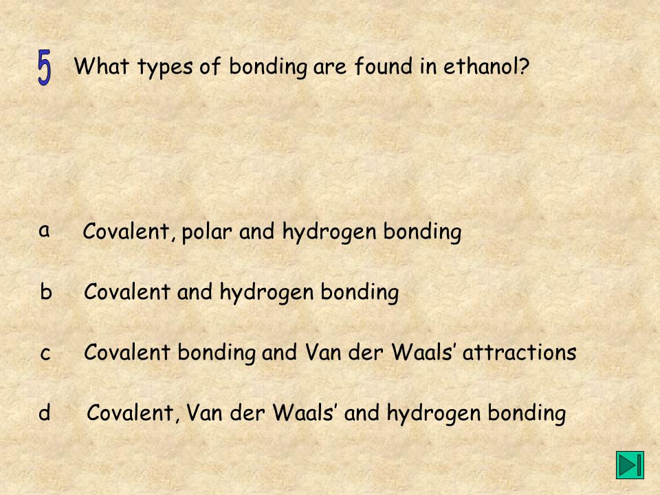 5 What types of bonding are found in ethanol a